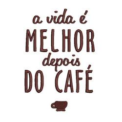A VIDA É MELHOR DEPOIS DO CAFÉ